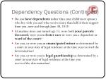 dependency questions continued