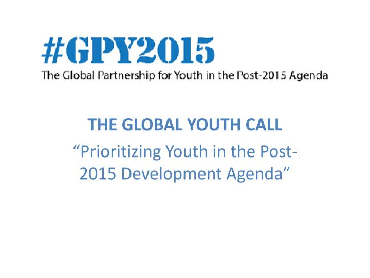 the global youth call prioritizing youth in the post 2015 development agenda n.