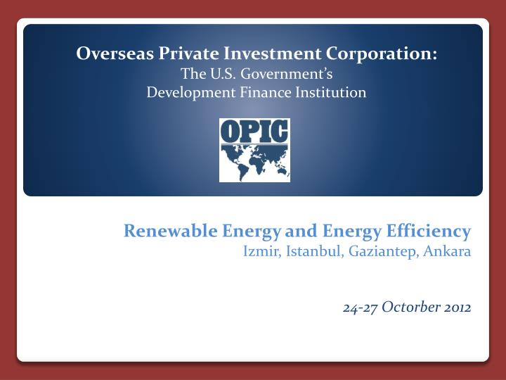 overseas private investment corporation the u s government s development finance institution n.