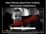 how thieves steal prior to birth destructive implications