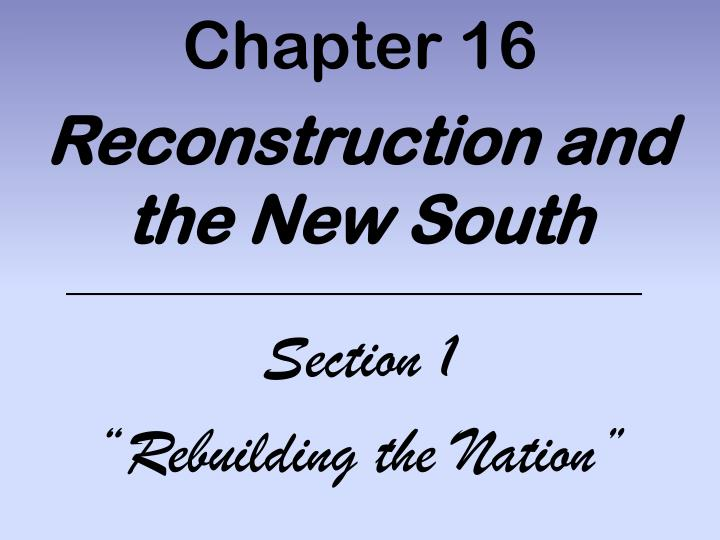 chapter 16 reconstruction and the new south section 1 rebuilding the nation n.