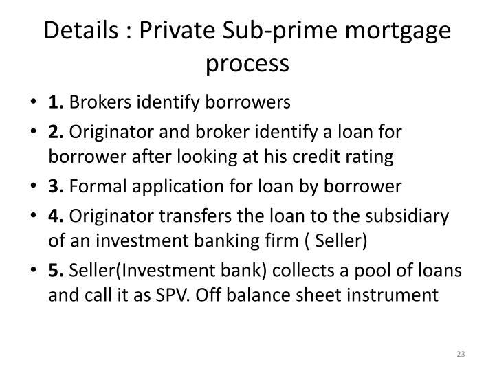 Details : Private Sub-prime mortgage process