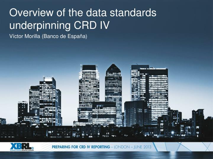 overview of the data standards underpinning crd iv n.