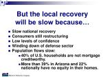 but the local recovery will be slow because