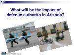 what will be the impact of defense cutbacks in arizona
