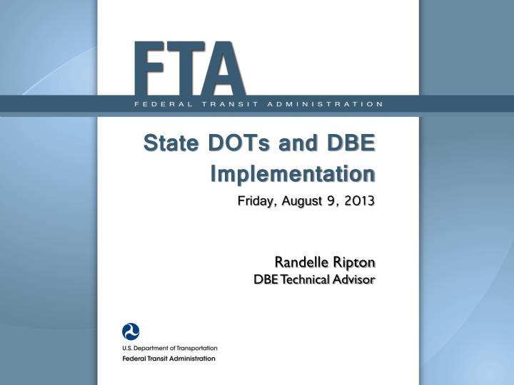 state dots and dbe implementation friday august 9 2013 randelle ripton dbe technical advisor n.