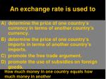 an exchange rate is used to