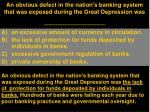 an obvious defect in the nation s banking system that was exposed during the great depression was