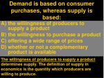 demand is based on consumer purchases whereas supply is based