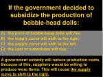 if the government decided to subsidize the production of bobble head dolls