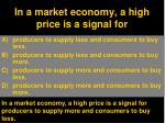 in a market economy a high price is a signal for