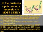 in the business cycle model a recession is most likely