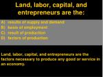 land labor capital and entrepreneurs are the