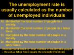 the unemployment rate is usually calculated as the number of unemployed individuals