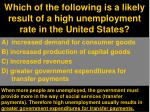 which of the following is a likely result of a high unemployment rate in the united states