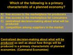 which of the following is a primary characteristic of a planned economy