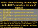 which of the following relationships is the best example of the law of supply