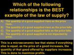 which of the following relationships is the best example of the law of supply1