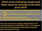 which of the following would most likely cause an increase in the price of an item