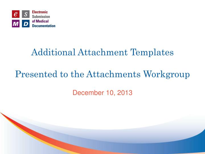 additional attachment templates presented to the attachments workgroup n.