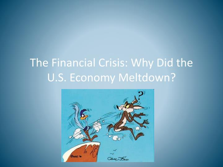 the financial crisis why did the u s economy meltdown n.