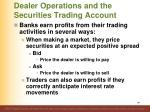 dealer operations and the securities trading account5
