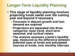 longer term liquidity planning
