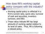 how does rr s working capital policy compare with the industry