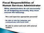fiscal responsibilities of human services administrator1