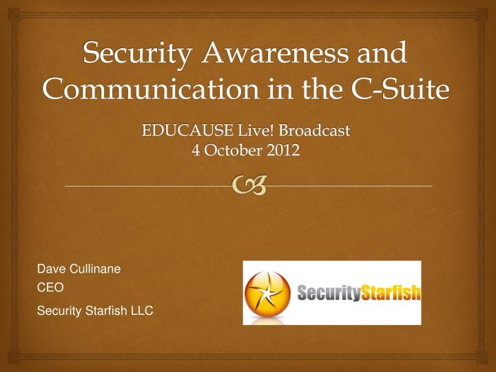 security awareness and communication in the c suite educause live broadcast 4 october 2012 n.