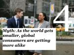 myth as the world gets smaller global consumers are getting more alike
