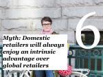 myth domestic r etailers will always enjoy an intrinsic advantage over global retailers