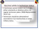 vaccines while in technician status