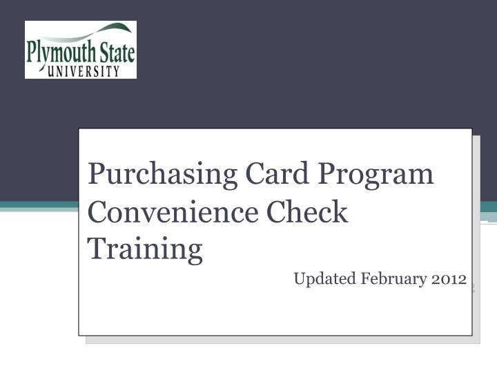 purchasing card program convenience check training updated february 2012 n.