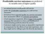 predictable service outcomes are preferred to variable ones of higher quality