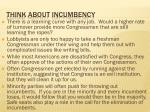 think about incumbency