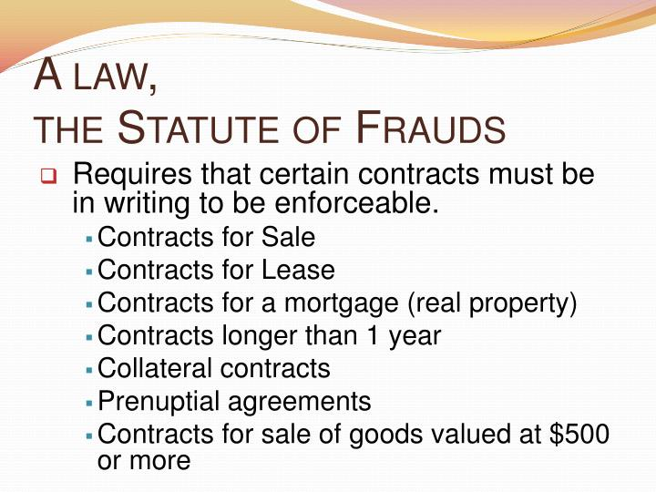 the statute of frauds requirement of What is the statute of frauds, how does it affect the enforceability of oral contracts, and when can a contract be to satisfy the requirements of a typical statute, the writing must identify the contracting parties, recite the subject matter of the contract such that it can reasonably be identified, and present.