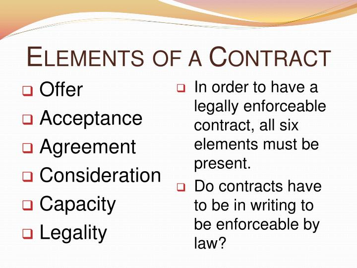 six elements to a contract 1 what are the basic requirements for making a valid contract a valid contract normally contains the following five basic elements (i) intention to create legal.