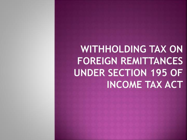 withholding tax on foreign remittances under section 195 of income tax act n.