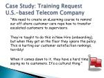 case study training request u s based telecom company