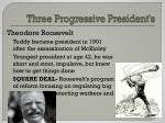 three progressive president s