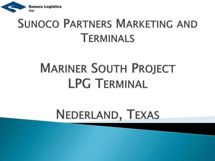 sunoco partners marketing and terminals mariner south project lpg terminal nederland texas n.