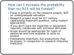 how can i increase the probability that my r15 will be funded