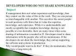 developers who do not share knowledge1