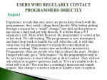 users who regularly contact programmers directly1