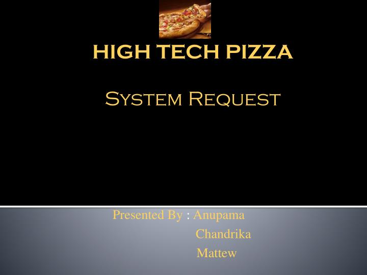 high tech pizza system request n.