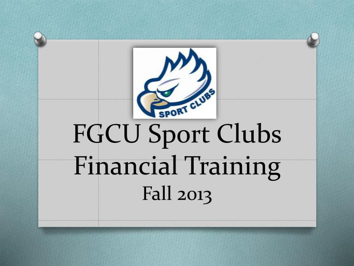 fgcu sport clubs financial training fall 2013 n.