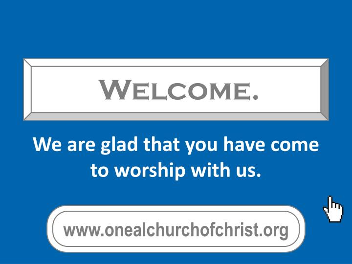 we are glad that you have come to worship with us n.