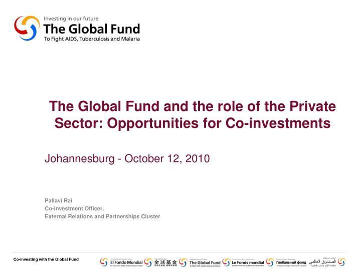 the global fund and the role of the private sector opportunities for co investments n.