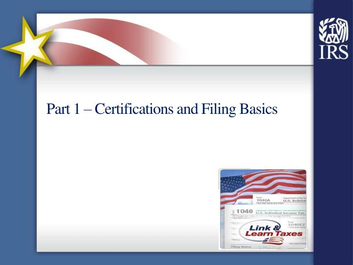 part 1 certifications and filing basics n.